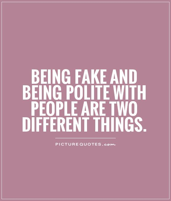 Best Quotes On Fake Peoples: Inspirational Quotes On Being Polite. QuotesGram