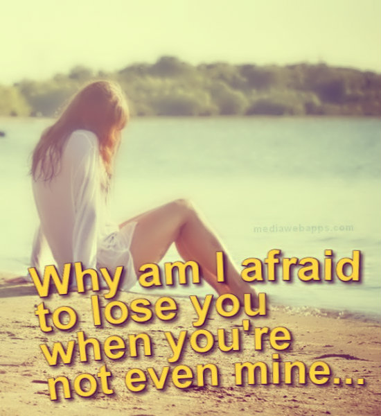 Quotes About Being Afraid To Lose Someone: Quotes About Being Afraid To Lose Someone. QuotesGram