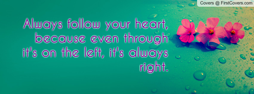 Quotes About Sharing Your Heart Quotesgram: Always Follow Your Heart Quotes. QuotesGram