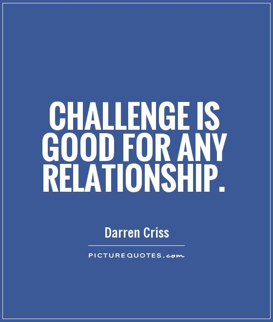 Quotes About Challenges In Relationships Funny Challenge Quotes...