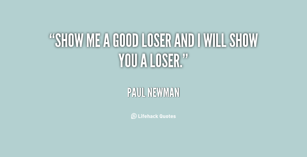 Loser People Quotes Quotesgram: Good Loser Quotes. QuotesGram
