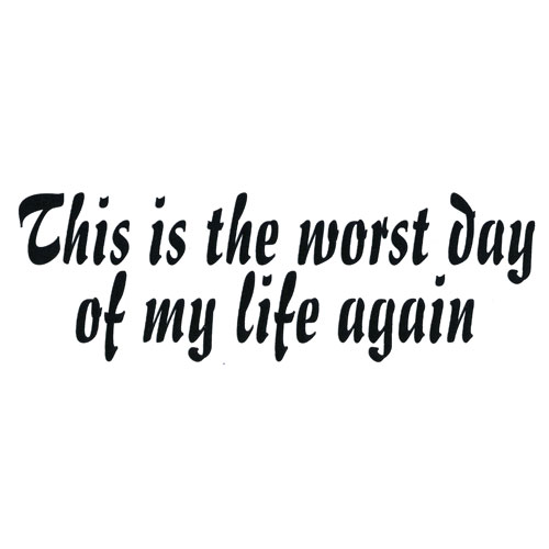 Worst Day Ever Quotes. QuotesGram