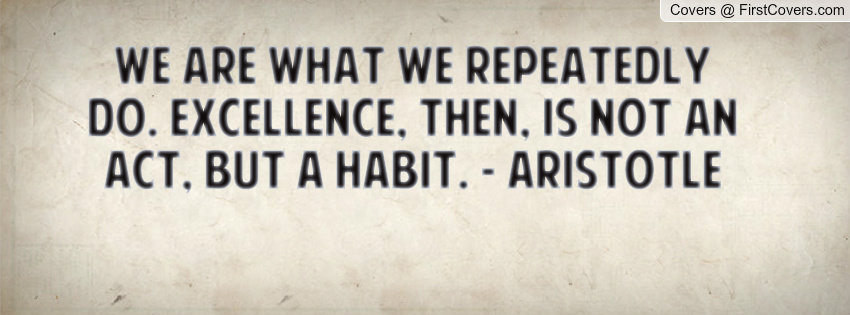 Aristotle Quotes On Death Quotesgram: Excellence Is A Habit Aristotle Quotes. QuotesGram