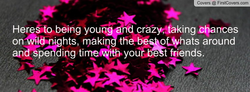 Quotes About Being Young And Wild. QuotesGram