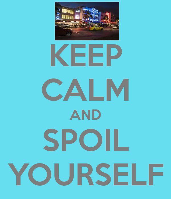 Spoil Yourself Quotes. QuotesGram