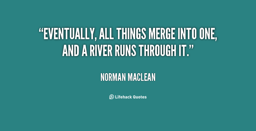 "an analysis of a river runs through it by norman mclean For its monthly book read for november 2015, the men's book group of westminster presbyterian church of minneapolis chose norman maclean's short novel, ""a river runs through it"" by the end of our 90-minute discussion about the novel, most of our members were convinced that maclean's novella is much more than a story about."