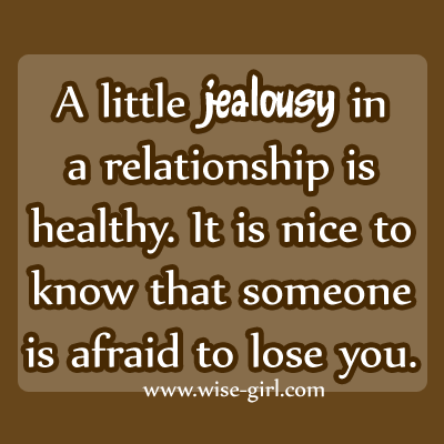 jealousy in relationships If i have learned one thing in the last seven years and five serious relationships, it's that jealousy is just insecurity wearing a super-ugly mask sometimes, it takes a lot of magic to remove the mask safely.