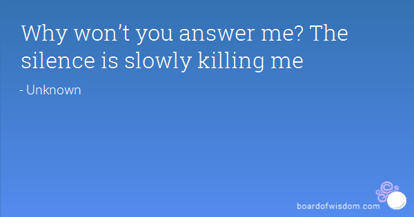 Your Silence Is Killing Me Quotes. QuotesGram