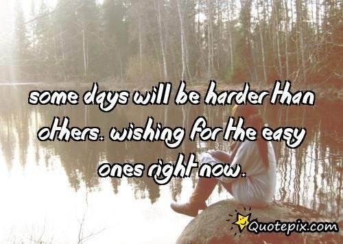 Quotes About Better Days Quotesgram: Some Days Are Harder Than Others Quotes. QuotesGram