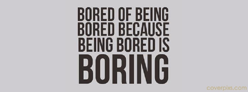 This Is So Boring Quotes: Your Boring Quotes. QuotesGram