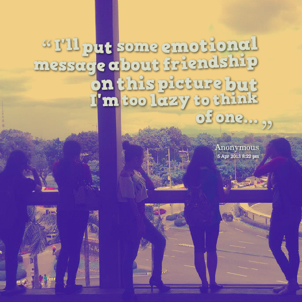 Friendship Emotional Quotes Images : Emotional quotes about friendship quotesgram