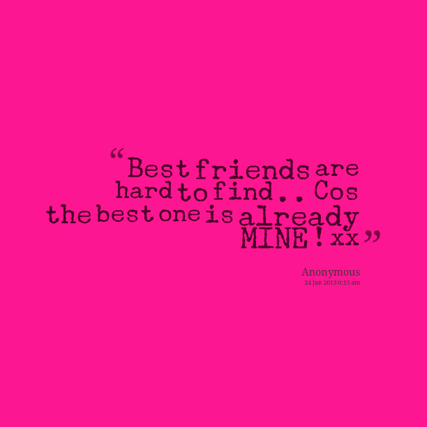 Best Friends Are Hard To Find Quotes. QuotesGram