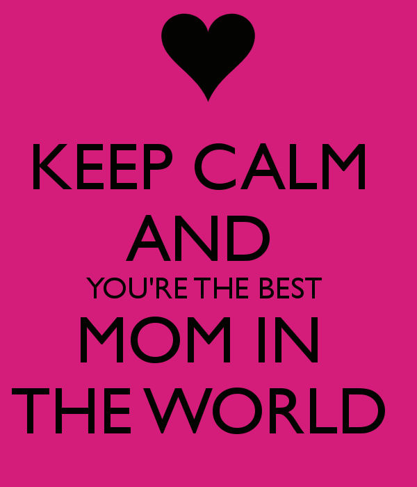 You Are The Best Mom Quotes. QuotesGram