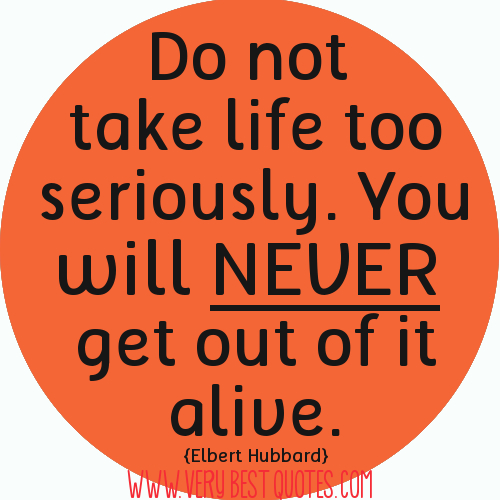 Humor In Life Quotes: Not Taking Life Seriously Quotes. QuotesGram