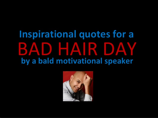 Inspirational hair quotes quotesgram for Bad inspiration