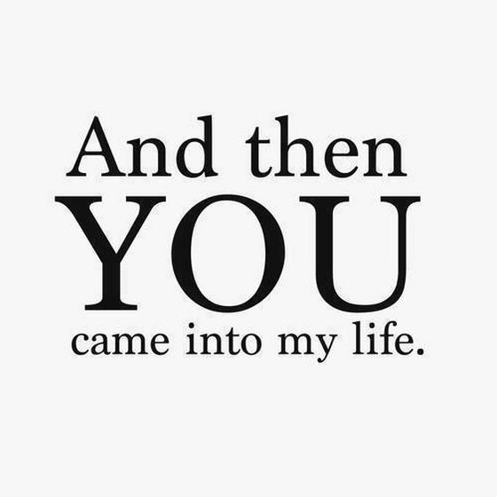 Quotes About Love: Since You Came Into My Life Quotes. QuotesGram