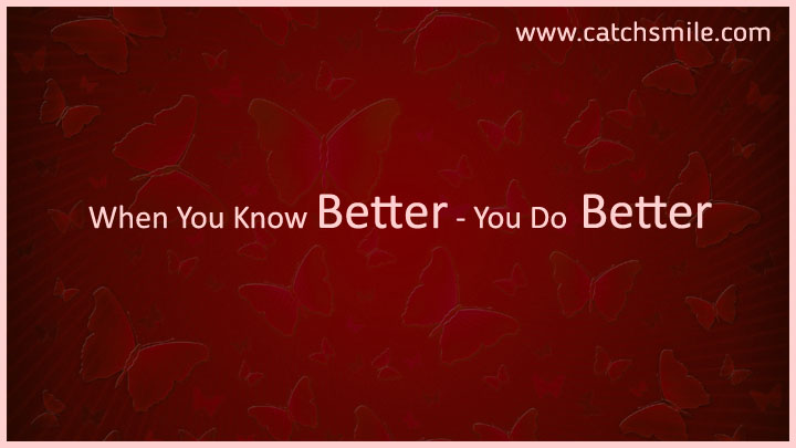 When You Know Better You Do Better: Know Better Do Better Quotes. QuotesGram