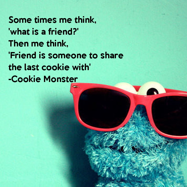 Cookie Monster Quotes About Friends Quotesgram