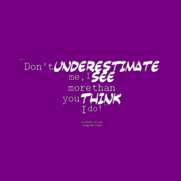 Do You Really Know Me Quotes Quotesgram: Quotes Dont Underestimate Me. QuotesGram
