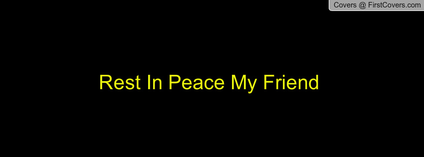 Rest In Peace My Friend Quotes. QuotesGram