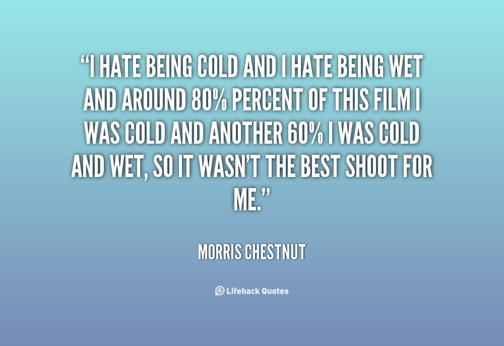 10 Things I Hate Quotes Quotesgram: Quotes I Hate To Be Cold. QuotesGram