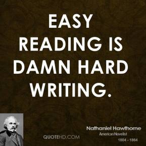 "easy reading is damn hard writing essay ""easy reading is damn hard writing""- nathaniel hawthorne quotes ""easy reading is damn hard writing""- nathaniel hawthorne september 17, 2017."