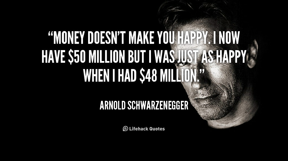 if money doesnt make you happy My take: you shouldn't expect to be happy just because you have money having money doesn't make you any better than someone without money.