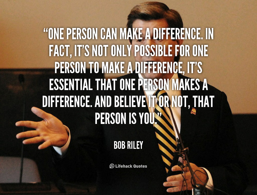 Can One Person Make a Difference? You Should Certainly Try