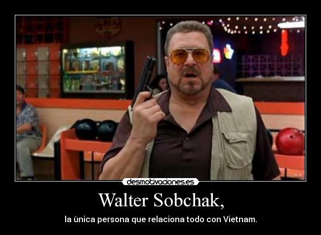 The Big Lebowski Walter Meme