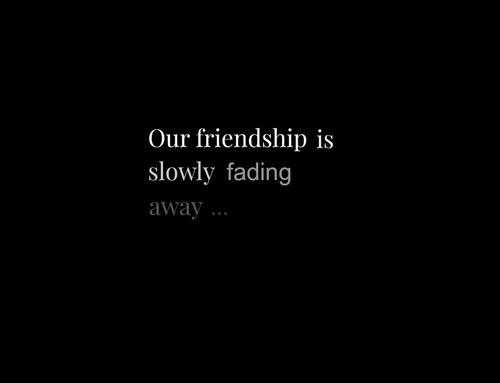 Quotes About Fading Friendships. QuotesGram Quotes About Friendships Fading