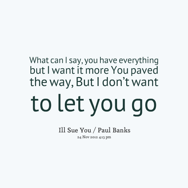 I Want You Back Quotes: I Dont Want You To Go Quotes. QuotesGram