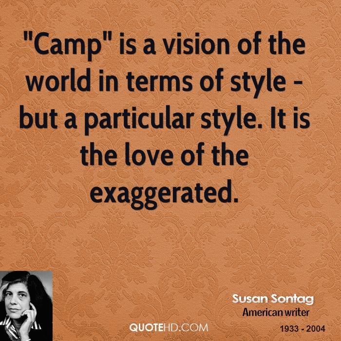 """susan sontag essay on camp In susan sontagwith an essay entitled """"notes on 'camp,' """" in which she discussed the attributes of taste within the gay community she also wrote on such subjects as theatre and film and such figures as writer nathalie sarraute, director robert bresson, and painter francis bacon."""