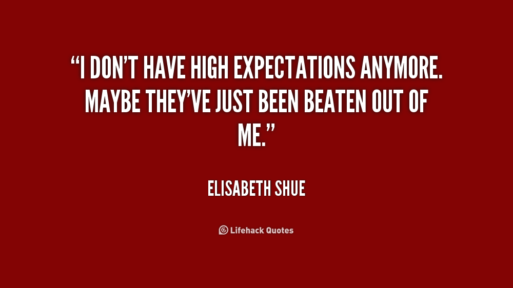 Dont Have High Expectations Quotes. QuotesGram
