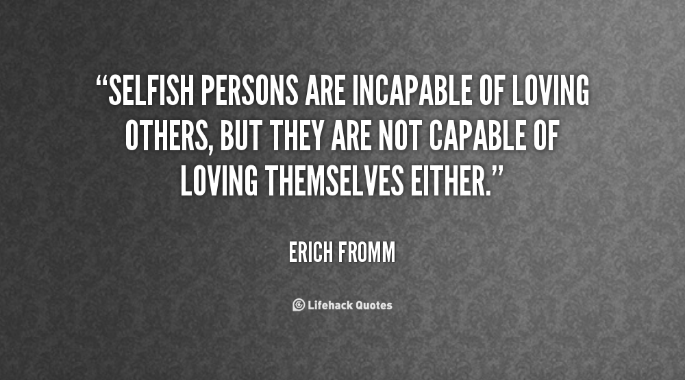 Selfish People Quotes: Selfish People Quotes. QuotesGram