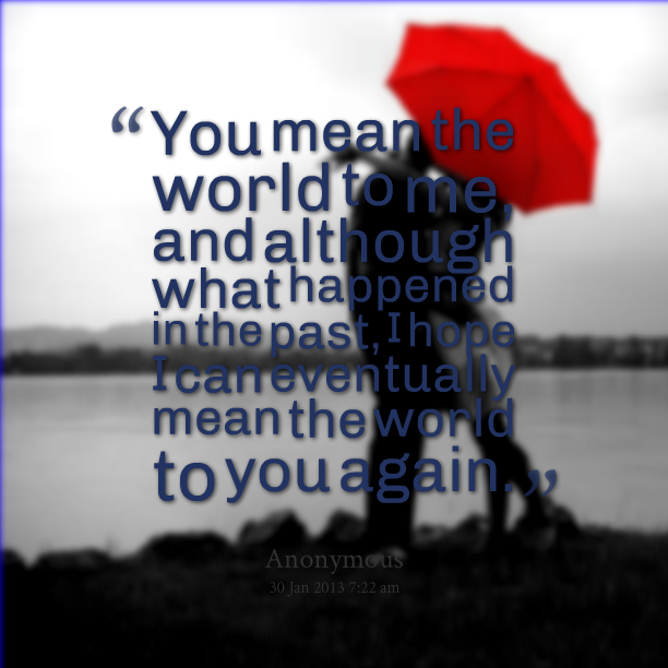 You Mean The World To Me Quotes. QuotesGram