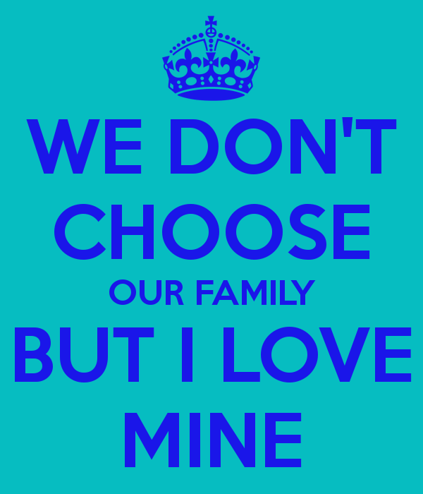Family We Choose Quotes: You Dont Choose Your Family Quotes. QuotesGram