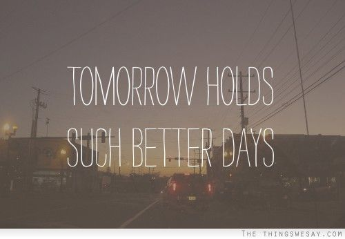 Tomorrow Funny Quotes Quotesgram: Better Day Tomorrow Quotes. QuotesGram