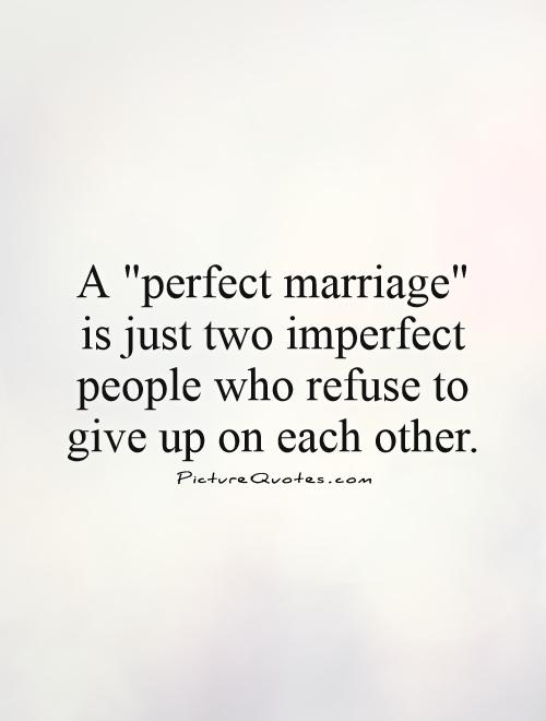 a perfect relationship is just two imperfect people