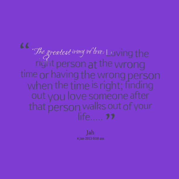 When The Right Time Comes Quotes: Right Person Wrong Time Quotes. QuotesGram
