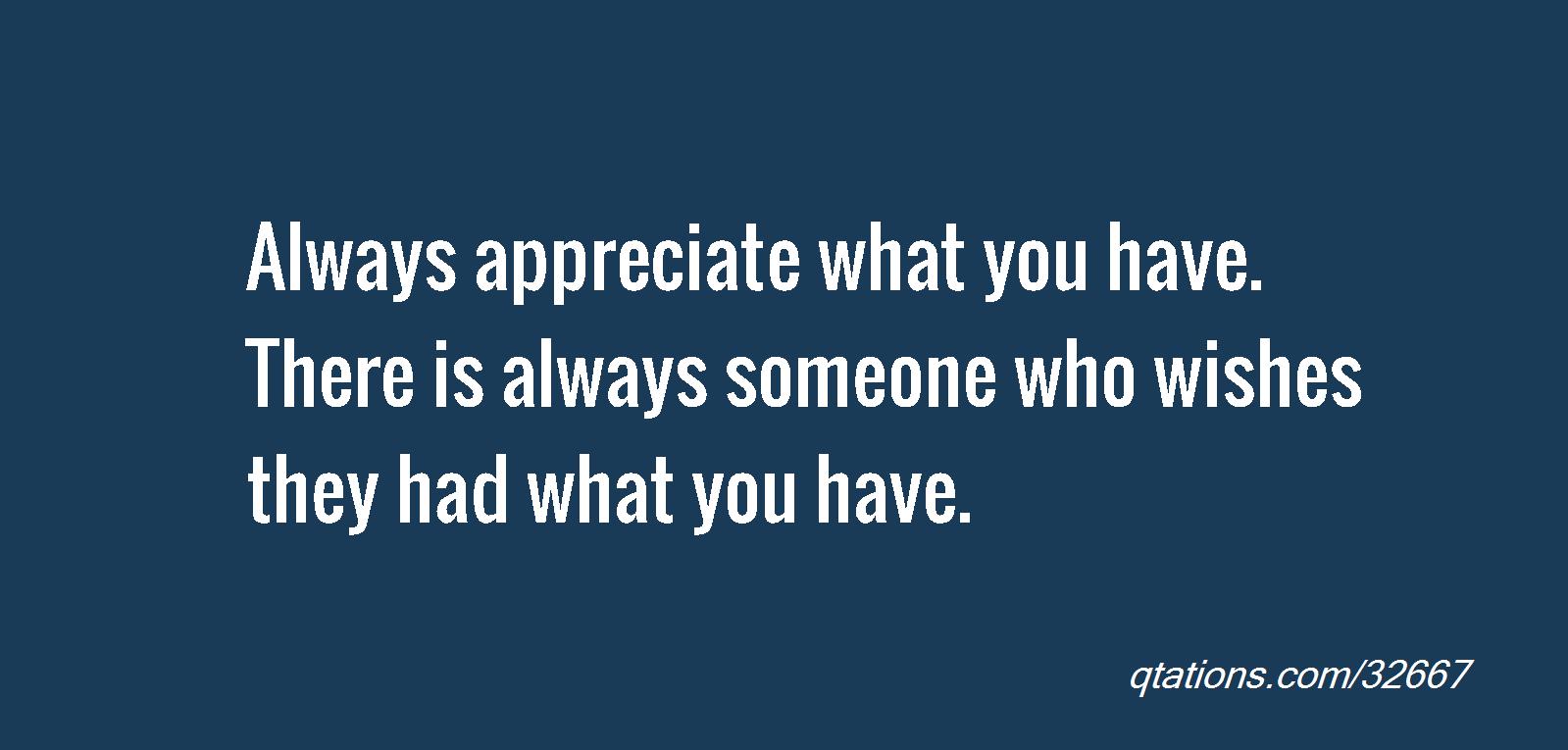 Appreciate What You Have Always Apprecia...