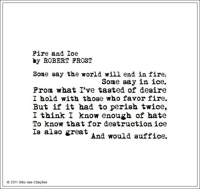 fire and ice essay Robert frost's fire and ice fire and ice is a popular poem written in 1923 by robert frost it is a very well known poem and is used in many high schools and colleges.