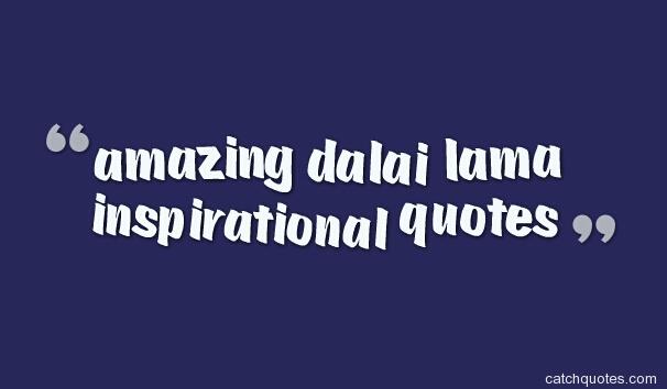 inspirational quotes dalai lama quotesgram