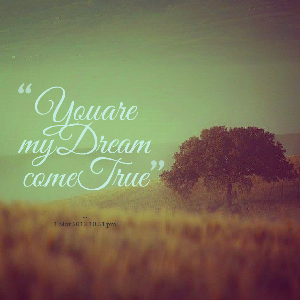 Love Finds You Quote: You Are My Dream Come True Quotes. QuotesGram