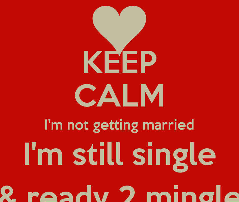 getting married or being single Since none of us are married or planning on getting married in the near  totally  makes sense, since more than half the country is now single.