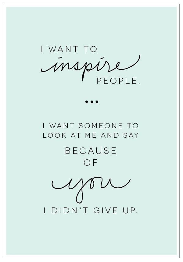 Inspire me quotes you Inspire &