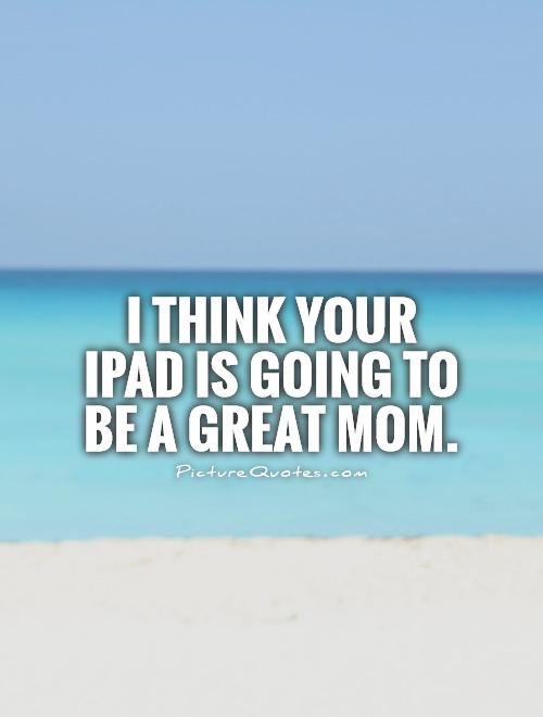 Great Mom Gifts For Christmas: Great Mom Quotes. QuotesGram