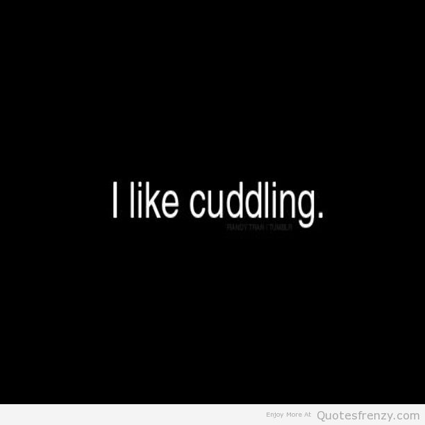 I Really Want To Cuddle You: Cuddle Time Quotes. QuotesGram