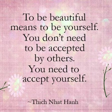 accepting yourself One of the most radical and revolutionary things you can do is to accept yourself as you are to become your own best friend but you, like all of us, have been trained in the exact opposite.