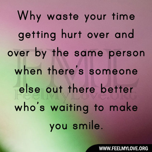 Quotes About Someone Hurting You Over And Over: Why Waste Time Quotes. QuotesGram