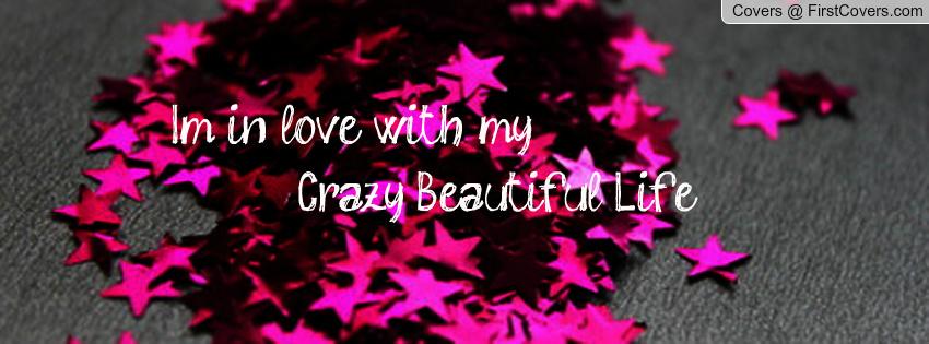 crazy beautiful life quotes quotesgram